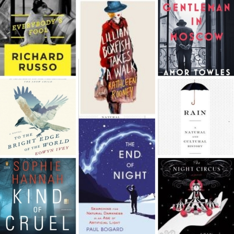 Everybody's Fool, Lillian Boxfish Takes a Walk, A Gentleman in Moscow, To the Bright Edge of the World, The End of Night, Rain, Kind of Cruel, The Night Circus